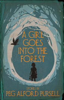 link to A girl goes into the forest : stories in the TCC library catalog