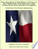 """""""Slave Narratives: A Folk History of Slavery in the United States From Interviews with Former Slaves Texas Narratives (Complete)"""" by United States Work Projects Administration"""