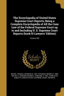 The Encyclopedia of United States Supreme Court Reports  Being a Complete Encyclopedia of All the Case Law of the Federal Supreme Court Up to and Including U  S  Supreme Court Reports  Book 51 Lawyers  Edition