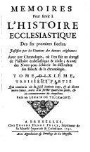 Memoires Pour servir à L'Histoire Ecclesiastique Des six premiers siecles