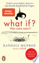 What if? Was wäre wenn?  : Wirklich wissenschaftliche Antworten auf absurde hypothetische Fragen