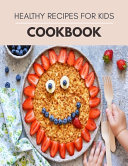 Healthy Recipes For Kids Cookbook