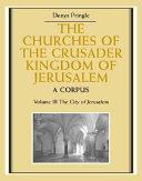 The Churches of the Crusader Kingdom of Jerusalem: Volume 3, The City of Jerusalem