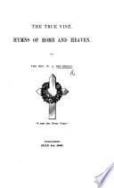 The True Vine  Hymns of Home and Heaven