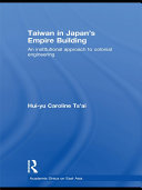 Taiwan in Japan's Empire-Building: An Institutional Approach to ...