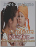 Adoption and Parenting  The Ultimate Insider Guide to a Successful Adoption Process and Parenting