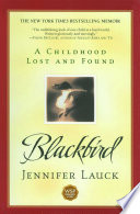 """Blackbird: A Childhood Lost and Found"" by Jennifer Lauck"
