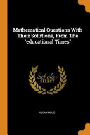 Mathematical Questions with Their Solutions  from the Educational Times