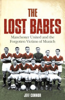 The Lost Babes  Manchester United and the Forgotten Victims of Munich
