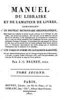 Manuel du Libraire et de l'amateur de livres, contenant un nouveau dictionnaire bibliographique et une table en forme de catalogue