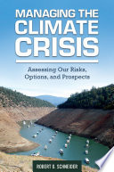 Managing the Climate Crisis  Assessing Our Risks  Options  and Prospects Book