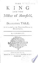 The King and the Miller of Mansfield  A Dramatick Tale  As it is Acted at the Theatre Royal in Drury Lane  By R  Dodsley