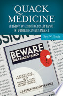 Quack Medicine  A History of Combating Health Fraud in Twentieth Century America
