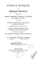 Types of mankind: or Ethnological Researches, based upon the ancient monuments, paintings, sculptures and crania of races, and upon their natural, geographical, philosophical, and biblical history: illustrated by selections from the inedited papers of Samuel George and by additional contributions from prof. L. Agassiz, LL. D.; W. Usher, M. D., and prof. H. S. Patterson M. D. by s. C. Nott and G. R. Gliddon