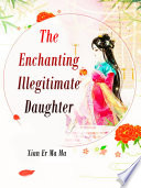The Enchanting Illegitimate Daughter
