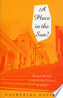 A Place in the Sun?  : Women Writers in Twentieth-Century Cuba
