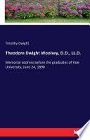 Theodore Dwight Woolsey, D. D. , LL. D.
