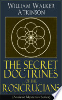 The Secret Doctrines Of The Rosicrucians Ancient Mysteries Series