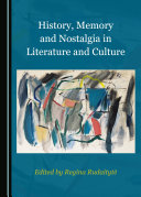 History  Memory and Nostalgia in Literature and Culture