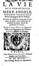 La vie de la bien-heurense mere Angele, premiere fondatrice de la compagnie de Sainte Ursule