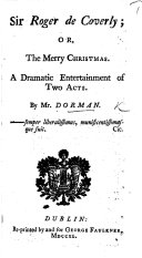Sir Roger de Coverly  or  The Merry Christmas  a dramatic entertainment of two acts and in prose