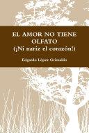 EL AMOR NO TIENE OLFATO (¡Ni nariz el corazón!)