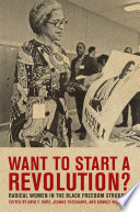 """""""Want to Start a Revolution?: Radical Women in the Black Freedom Struggle"""" by Jeanne Theoharis, Komozi Woodard, Dayo F. Gore"""