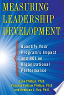 Measuring Leadership Development  Quantify Your Program s Impact and ROI on Organizational Performance Book