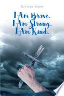 I Am Brave  I Am Strong  I Am Kind