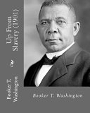 Up from Slavery  1901   By  Booker T  Washington