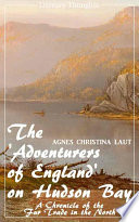 The  Adventurers of England  on Hudson Bay  Agnes Christina Laut   Literary Thoughts Edition