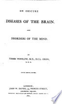 On obscure diseases of the Brain and disorders of the mind  their incipient symptoms  pathology  etc