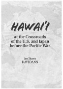 Hawaii at the Crossroads of the U S  and Japan before the Pacific War
