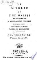 La Moglie Di Due Mariti Melo-dramma Di Michelangelo Prunetti Accademico Quirino Post in Musica dal Maestro Valentino Fioravanti Da Rappresentarsi Nel Teatro Re L'Autunno dell' anno 1818