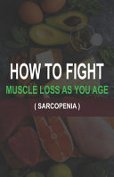 How to Fight Muscle Loss as You Age   Sarcopenia