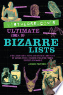 """Listverse.com's Ultimate Book of Bizarre Lists: Fascinating Facts and Shocking Trivia on Movies, Music, Crime, Celebrities, History, and More"" by Jamie Frater"