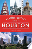 A History Lover s Guide to Houston