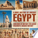 A Brief History of Ancient Egypt : Timelines of History 4th Grade | Children's Ancient History