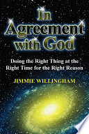 In Agreement with God  Doing the Right Thing at the Right Time for the Right Reason Book