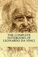 The Complete Notebooks of Leonardo Da Vinci
