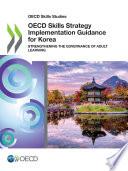 OECD Skills Studies OECD Skills Strategy Implementation Guidance for Korea Strengthening the Governance of Adult Learning