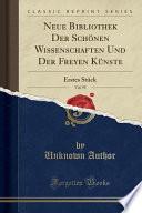 Neue Bibliothek Der Schönen Wissenschaften Und Der Freyen Künste, Vol. 59: Erstes Stück (Classic Reprint)