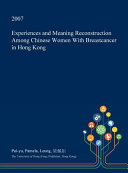 Experiences and Meaning Reconstruction Among Chinese Women with Breastcancer in Hong Kong