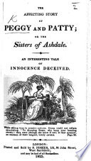 The Affecting Story of Peggy and Patty  Or the Sisters of Ashdale  Etc