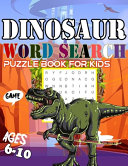 Dinosaur Word Search Puzzle Book for Kids Ages 6 10