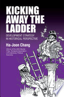 """""""Kicking Away the Ladder: Development Strategy in Historical Perspective"""" by Ha-Joon Chang"""