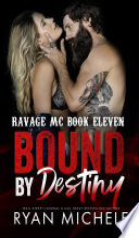 Bound by Destiny  Ravage MC Bound Series Book Five