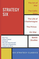 Strategy Six  Illustrated   The Art of War  the Gallic Wars  Life of Charlemagne  the Prince  on War and Battle Studies