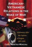 American Vietnamese Relations in the Wake of War