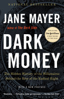 Dark Money: The Hidden History of the Billionaires Behind the Rise ...